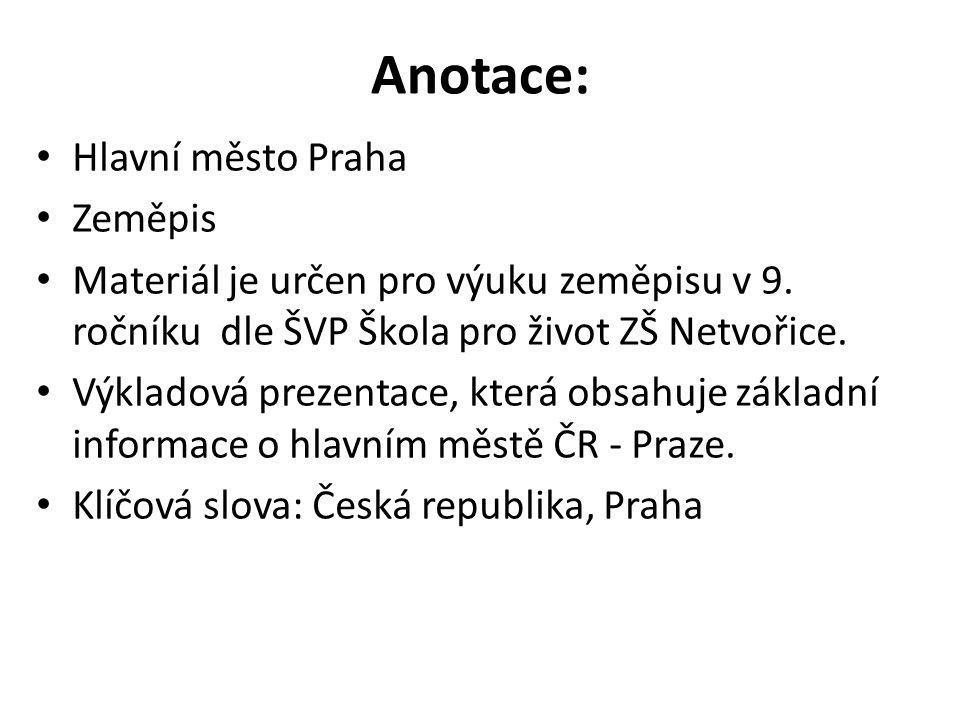 Anotace: Hlavní město Praha Zeměpis Materiál je určen pro výuku zeměpisu v 9.
