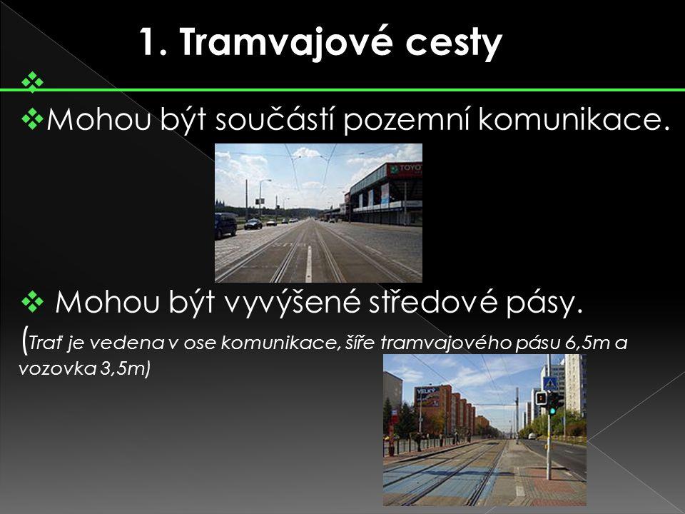1. Tramvajové cesty   Mohou být součástí pozemní komunikace.  Mohou být vyvýšené středové pásy. ( Trať je vedena v ose komunikace, šíře tramvajovéh