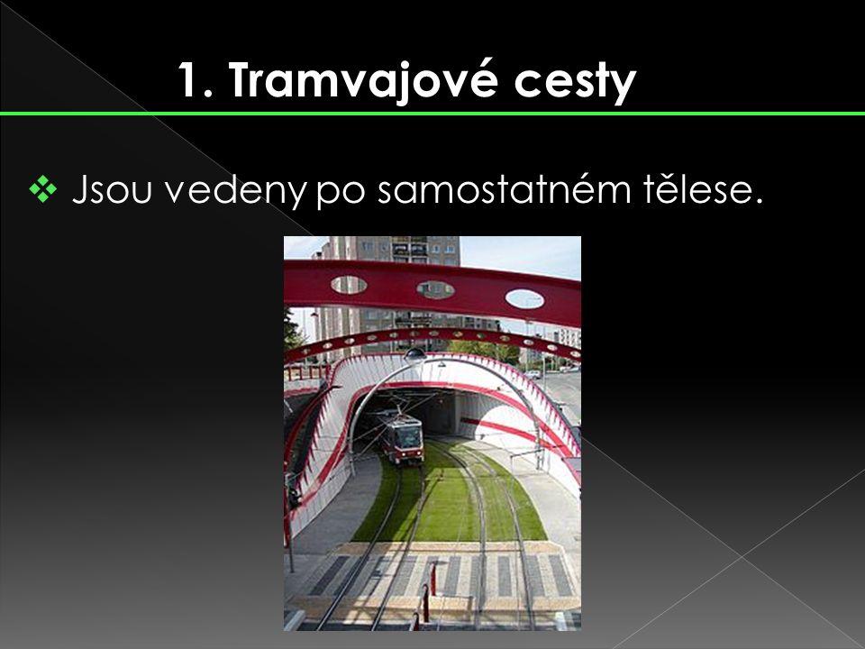 1. Tramvajové cesty  Jsou vedeny po samostatném tělese.