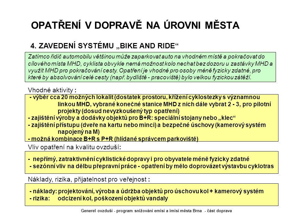 """OPATŘENÍ V DOPRAVĚ NA ÚROVNI MĚSTA - výběr cca 20 možných lokalit (dostatek prostoru, křížení cyklostezky s významnou linkou MHD, vybrané konečné stanice MHD z nich dále vybrat 2 - 3, pro pilotní projekty (dosud nevyzkoušený typ opatření) - zajištění výroby a dodávky objektů pro B+R: speciální stojany nebo """"klec - zajištění přístupu (dveře na kartu nebo minci) a bezpečné úschovy (kamerový systém napojený na M) - možná kombinace B+R s P+R (hlídané správcem parkoviště) 4."""