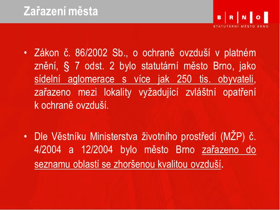 Zařazení města Zákon č. 86/2002 Sb., o ochraně ovzduší v platném znění, § 7 odst. 2 bylo statutární město Brno, jako sídelní aglomerace s více jak 250