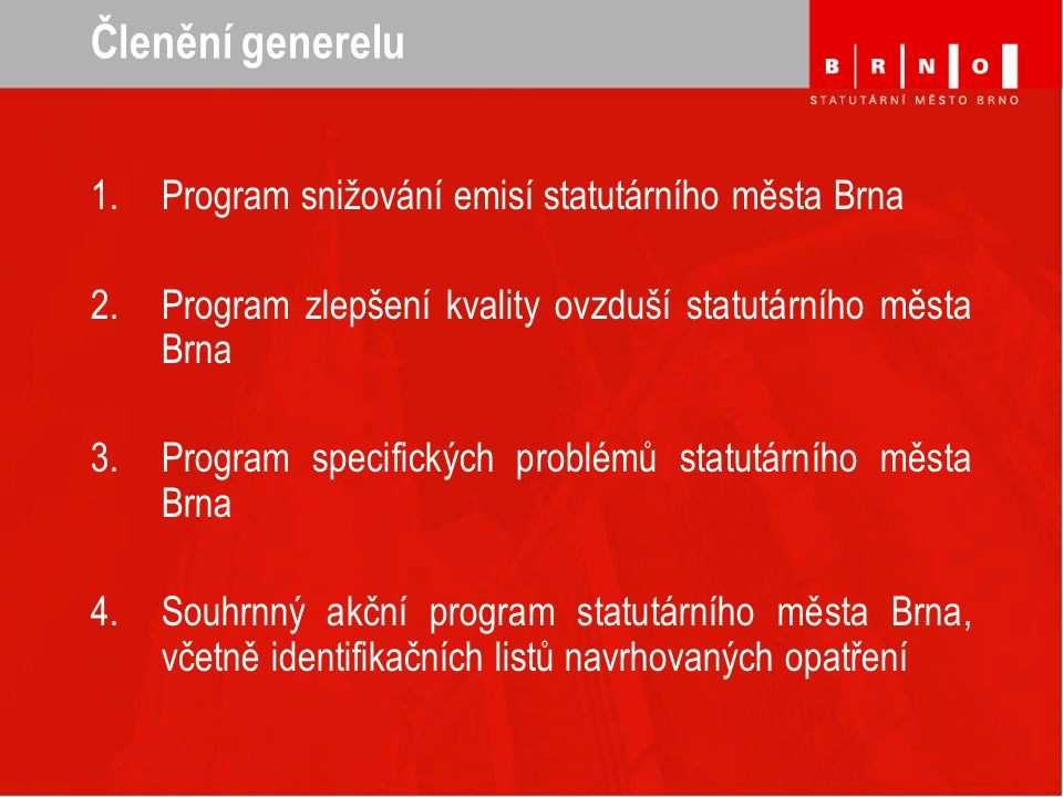 Členění generelu 1.Program snižování emisí statutárního města Brna 2.Program zlepšení kvality ovzduší statutárního města Brna 3.Program specifických p