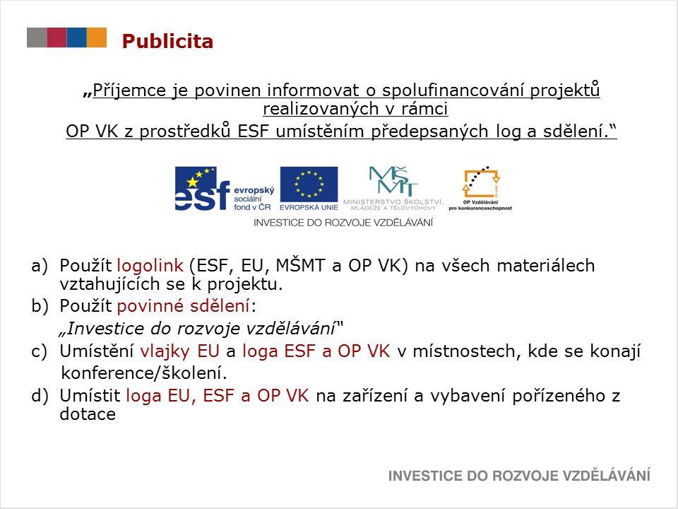 """Publicita """"Příjemce je povinen informovat o spolufinancování projektů realizovaných v rámci OP VK z prostředků ESF umístěním předepsaných log a sdělení. a)Použít logolink (ESF, EU, MŠMT a OP VK) na všech materiálech vztahujících se k projektu."""