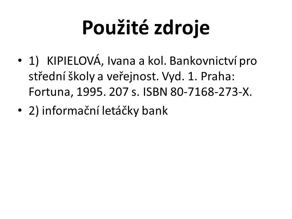 Použité zdroje 1)KIPIELOVÁ, Ivana a kol. Bankovnictví pro střední školy a veřejnost.