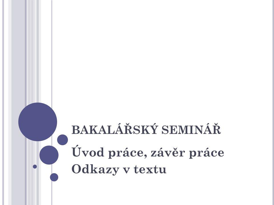 BAKALÁŘSKÝ SEMINÁŘ Úvod práce, závěr práce Odkazy v textu