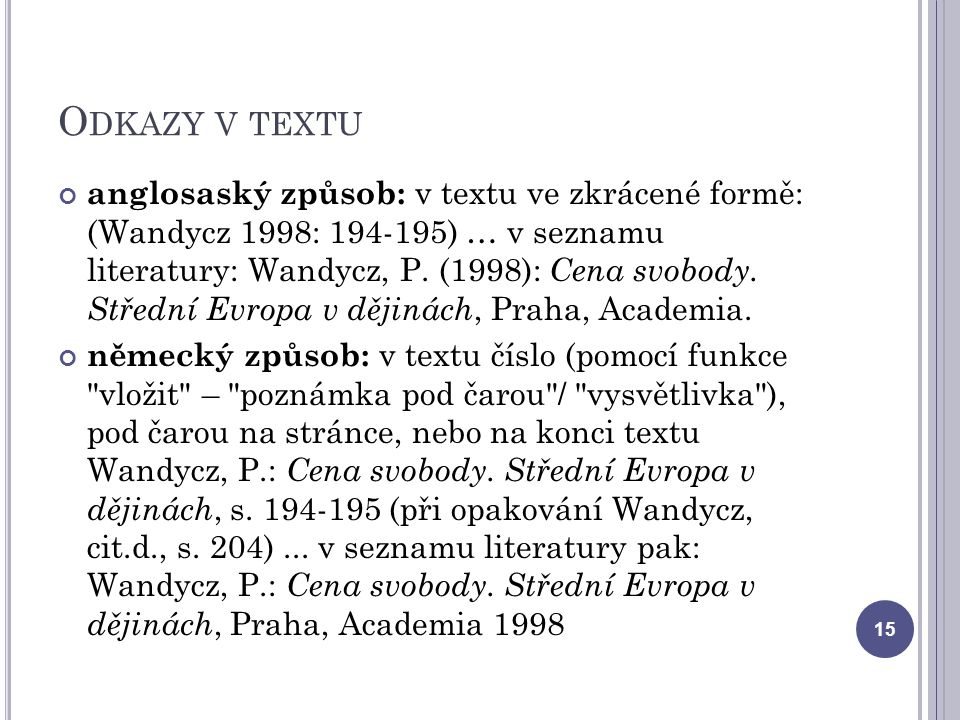 O DKAZY V TEXTU anglosaský způsob: v textu ve zkrácené formě: (Wandycz 1998: 194-195) … v seznamu literatury: Wandycz, P.