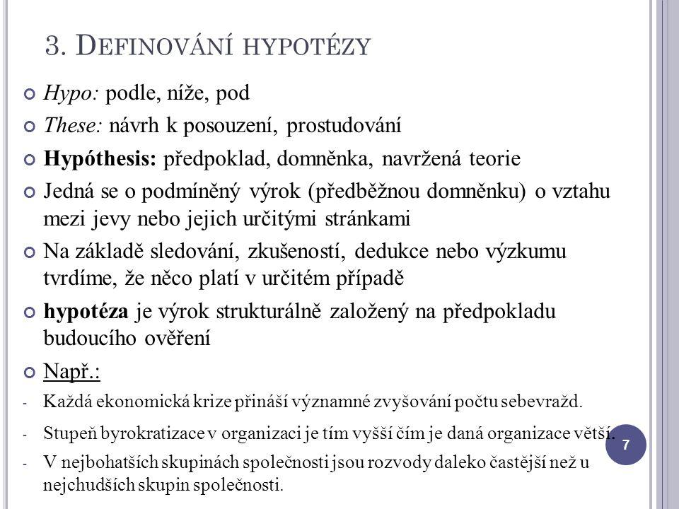 3. D EFINOVÁNÍ HYPOTÉZY Hypo: podle, níže, pod These: návrh k posouzení, prostudování Hypóthesis: předpoklad, domněnka, navržená teorie Jedná se o pod