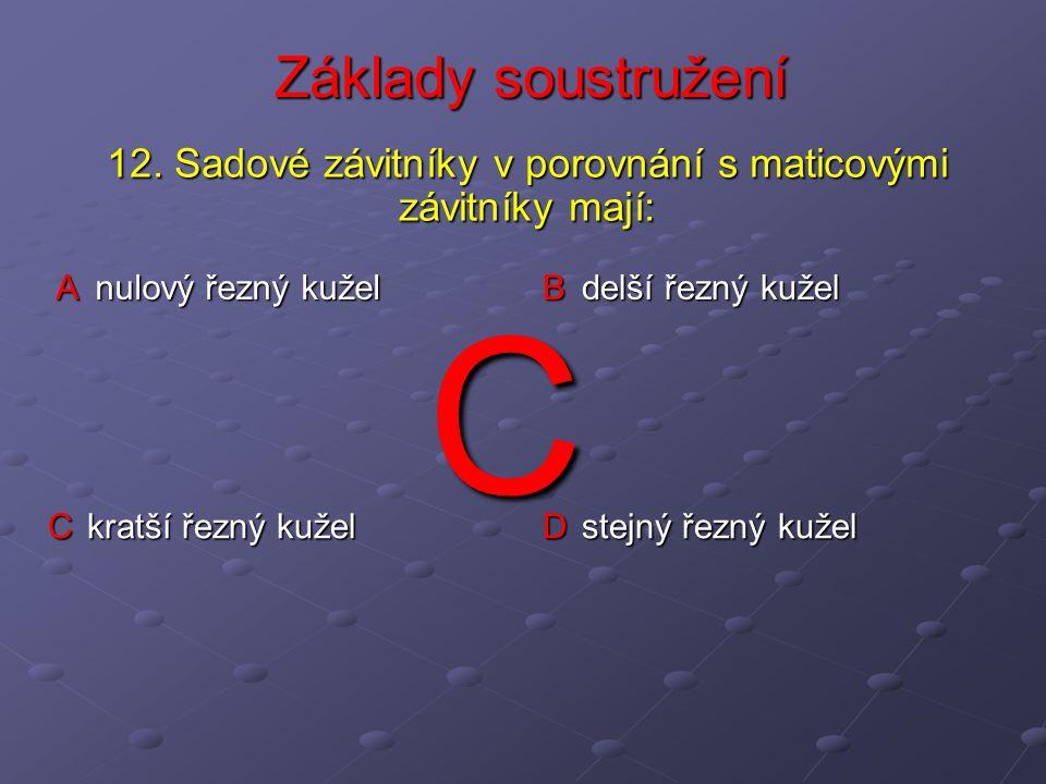 Základy soustružení A nulový řezný kužel B delší řezný kužel C kratší řezný kužel D stejný řezný kužel 12.