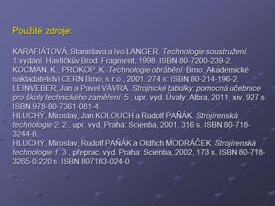 Použité zdroje: KARAFIÁTOVÁ, Stanislava a Ivo LANGER. Technologie soustružení. 1.vydání. Havlíčkův Brod: Fragment, 1998. ISBN 80-7200-239-2. KOCMAN, K
