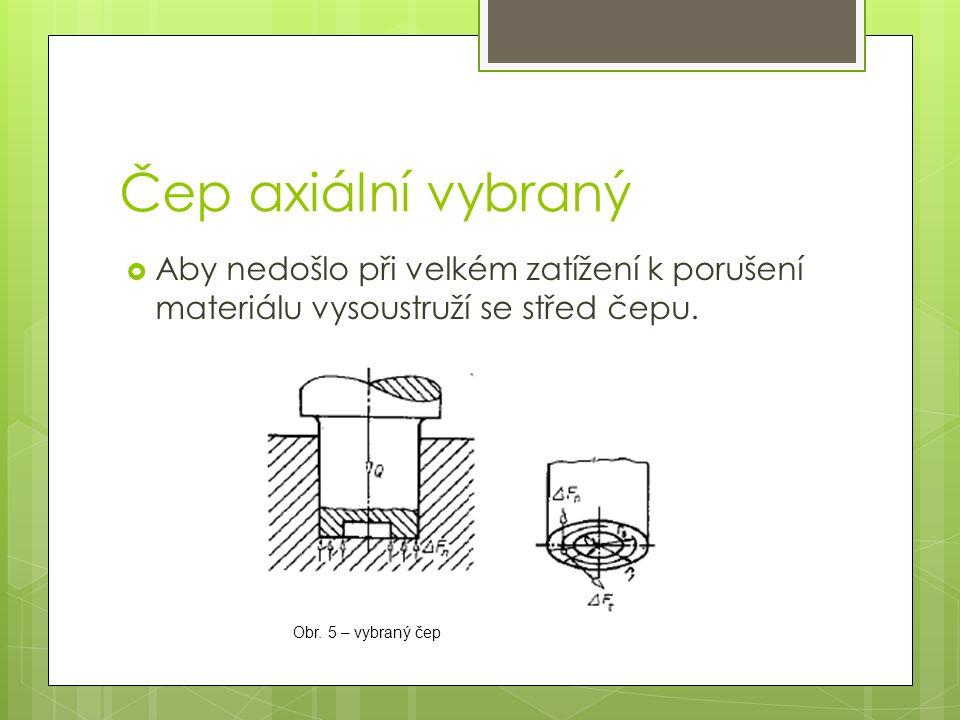 Čep axiální vybraný  Aby nedošlo při velkém zatížení k porušení materiálu vysoustruží se střed čepu.
