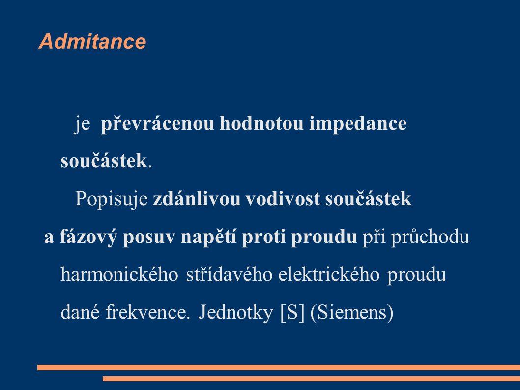 Admitance je převrácenou hodnotou impedance součástek.
