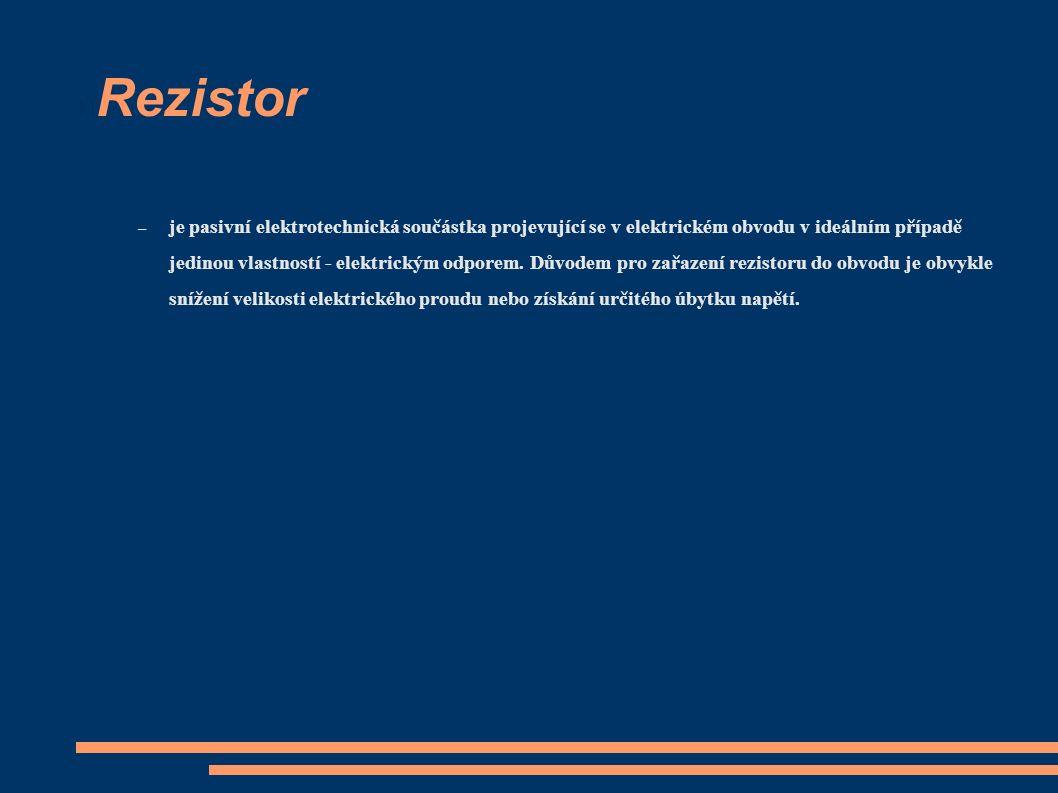 Rezistor – je pasivní elektrotechnická součástka projevující se v elektrickém obvodu v ideálním případě jedinou vlastností - elektrickým odporem.