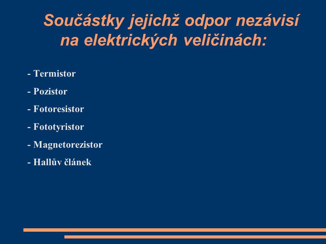Součástky jejichž odpor nezávisí na elektrických veličinách: - Termistor - Pozistor - Fotoresistor - Fototyristor - Magnetorezistor - Hallův článek