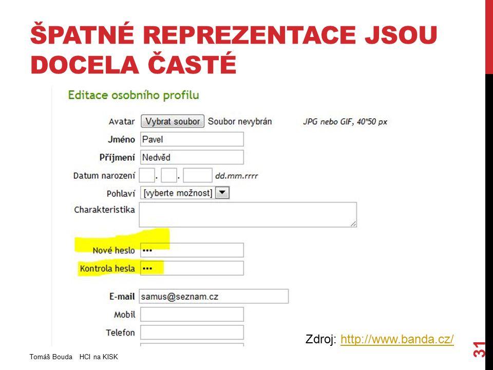 ŠPATNÉ REPREZENTACE JSOU DOCELA ČASTÉ Tomáš Bouda HCI na KISK 31 Zdroj: http://www.banda.cz/http://www.banda.cz/