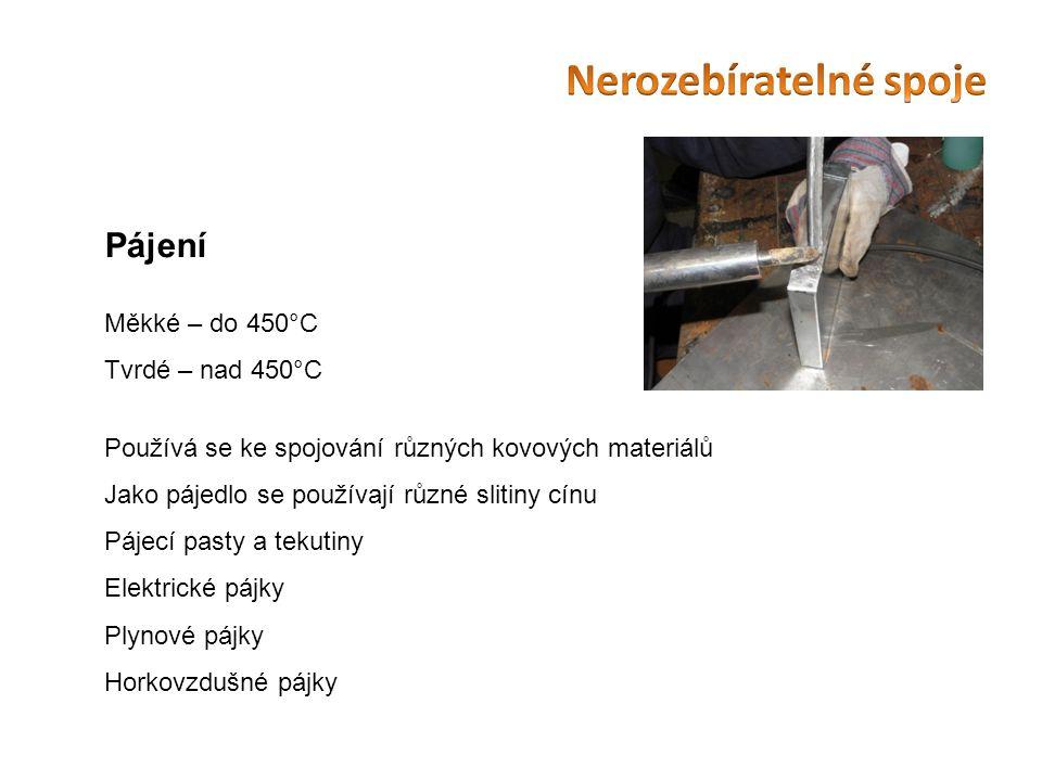 Pájení Měkké – do 450°C Tvrdé – nad 450°C Používá se ke spojování různých kovových materiálů Jako pájedlo se používají různé slitiny cínu Pájecí pasty a tekutiny Elektrické pájky Plynové pájky Horkovzdušné pájky