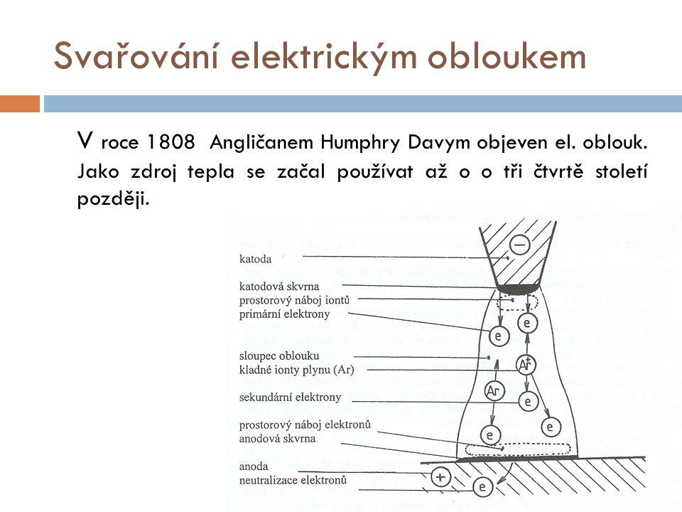 Svařování elektrickým obloukem V roce 1808 Angličanem Humphry Davym objeven el.