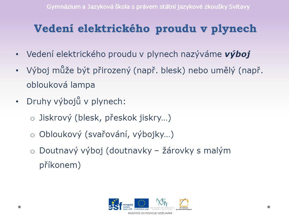 Gymnázium a Jazyková škola s právem státní jazykové zkoušky Svitavy Vedení elektrického proudu v plynech Vedení elektrického proudu v plynech nazýváme