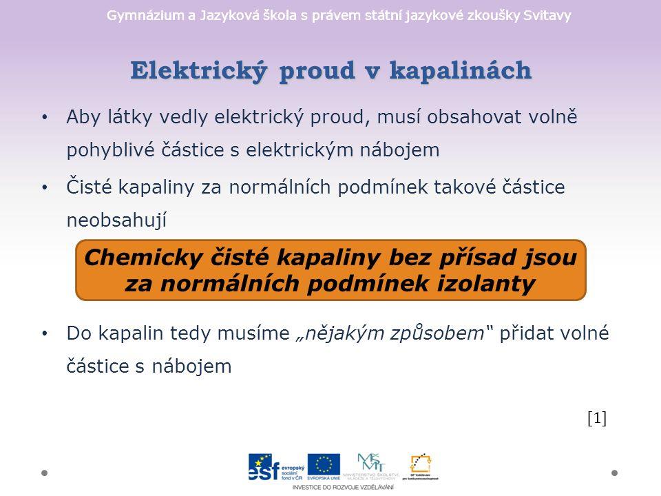 Gymnázium a Jazyková škola s právem státní jazykové zkoušky Svitavy Aby látky vedly elektrický proud, musí obsahovat volně pohyblivé částice s elektri