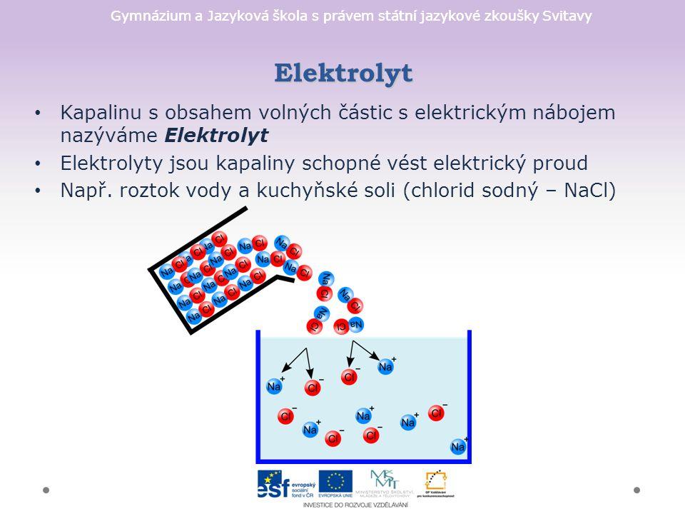 Gymnázium a Jazyková škola s právem státní jazykové zkoušky Svitavy Elektrolyt Kapalinu s obsahem volných částic s elektrickým nábojem nazýváme Elektrolyt Elektrolyty jsou kapaliny schopné vést elektrický proud Např.