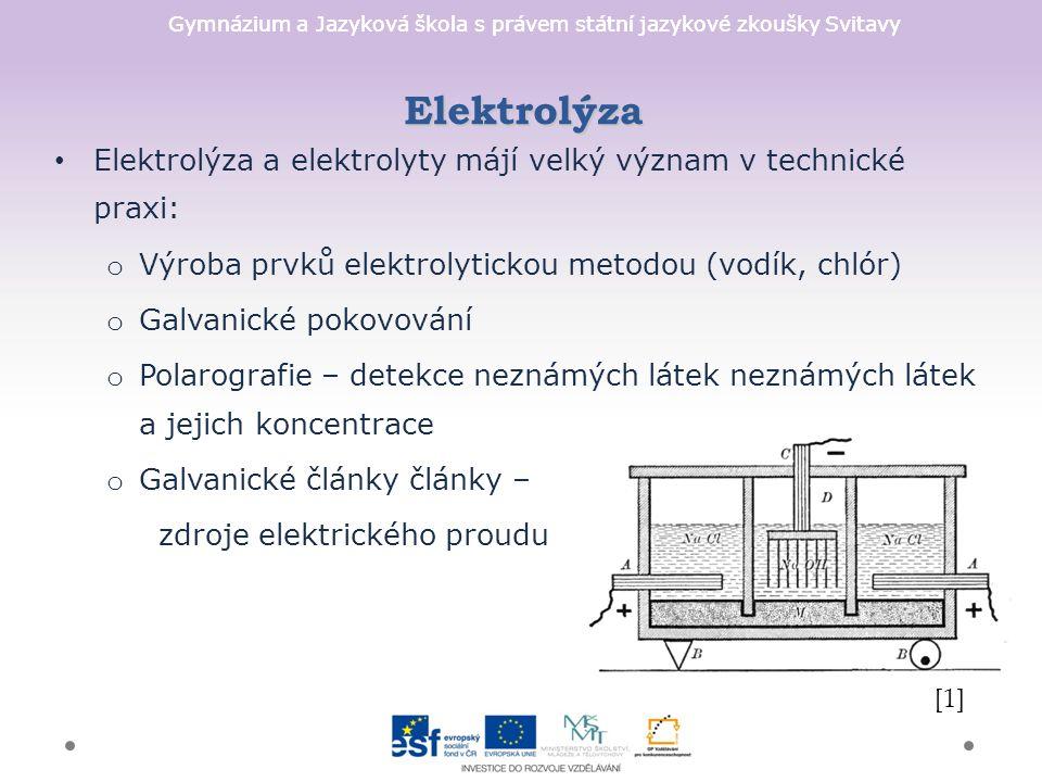 Gymnázium a Jazyková škola s právem státní jazykové zkoušky Svitavy Elektrolýza Elektrolýza a elektrolyty májí velký význam v technické praxi: o Výrob