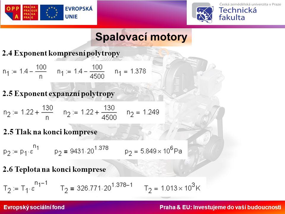 Evropský sociální fond Praha & EU: Investujeme do vaší budoucnosti Spalovací motory 2.5 Tlak na konci komprese 2.6 Teplota na konci komprese 2.4 Exponent kompresní polytropy 2.5 Exponent expanzní polytropy
