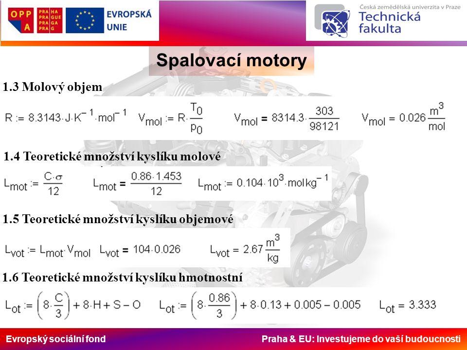 Evropský sociální fond Praha & EU: Investujeme do vaší budoucnosti Spalovací motory 1.7 Teoretické množství vzduchu molové 1.8 Teoretické množství vzduchu objemové 1.9 Teoretické množství vzduchu hmotnostní 1.10 Zdvihový objem válce