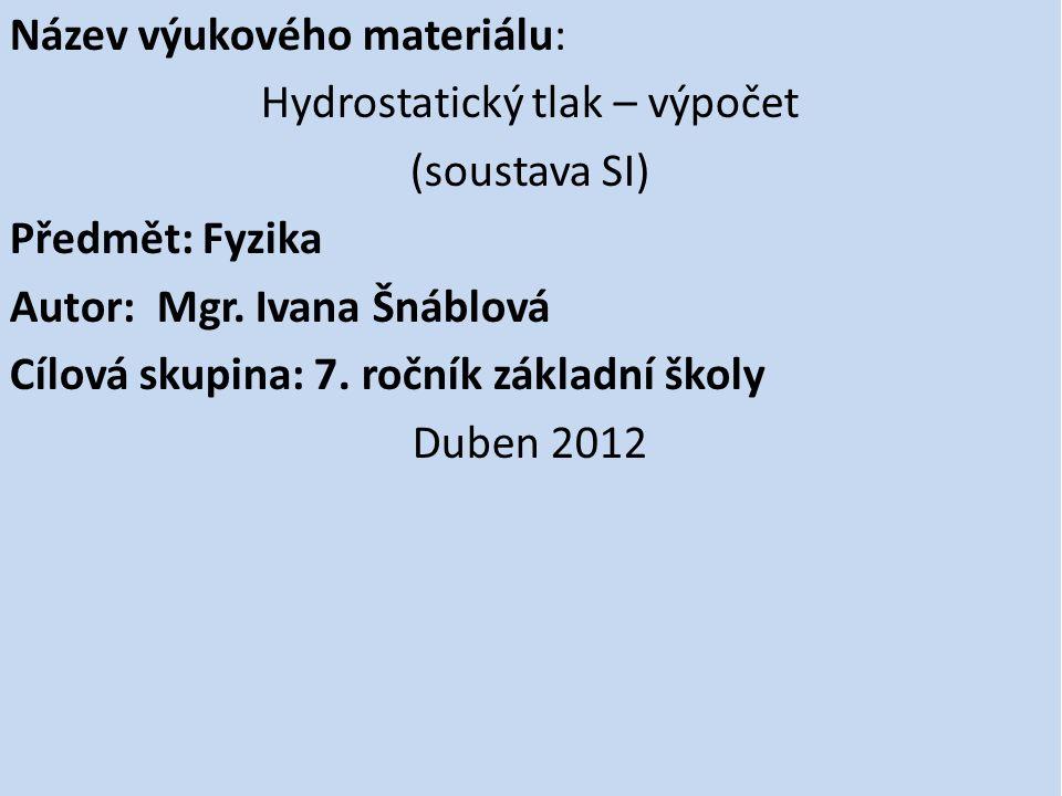 Název výukového materiálu: Hydrostatický tlak – výpočet (soustava SI) Předmět: Fyzika Autor: Mgr.