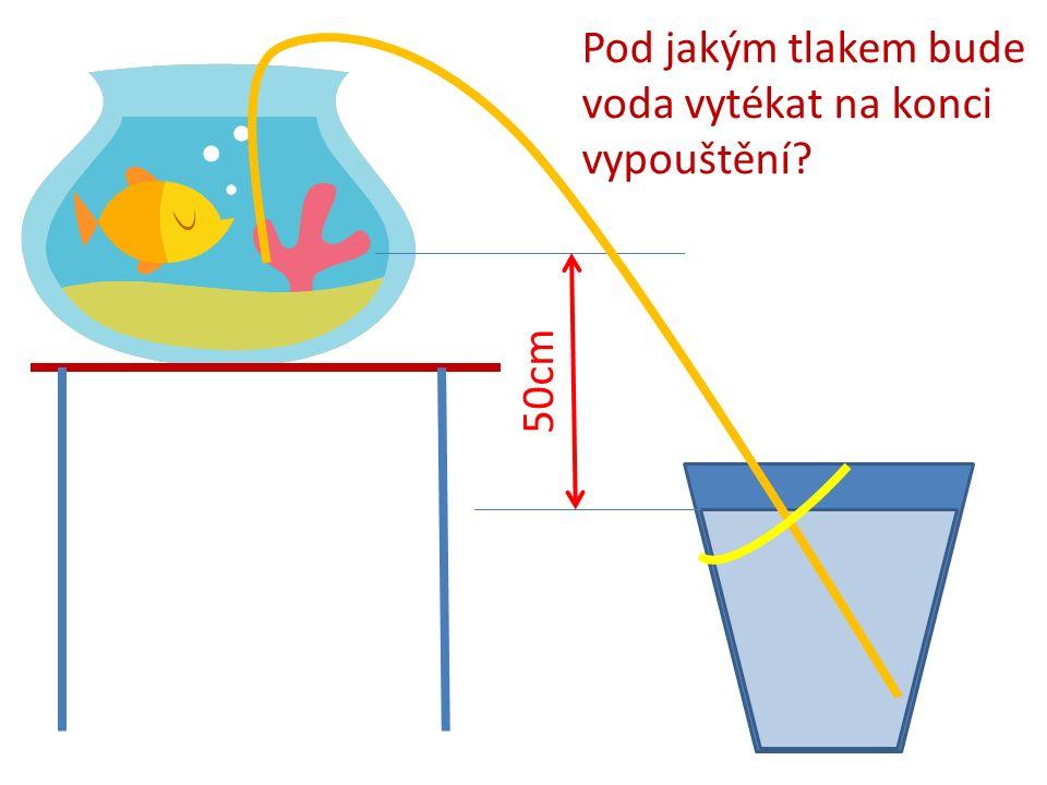 Pod jakým tlakem bude voda vytékat na konci vypouštění 50cm