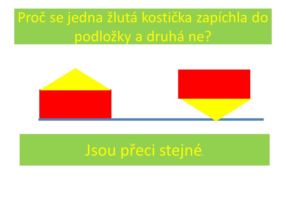 Proč se jedna žlutá kostička zapíchla do podložky a druhá ne Jsou přeci stejné.