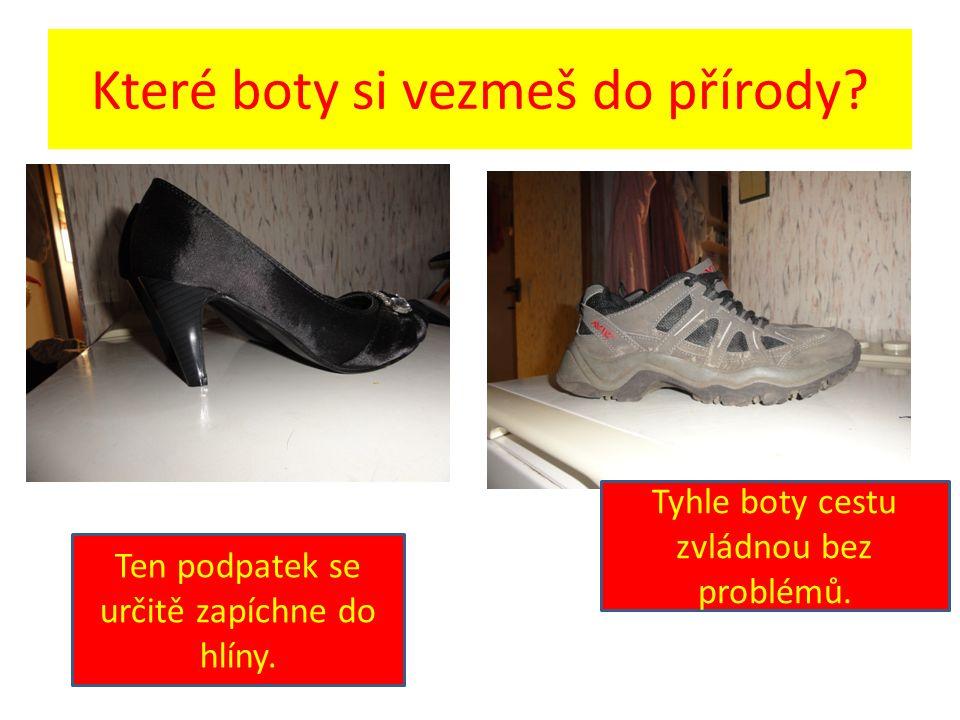 Které boty si vezmeš do přírody. Ten podpatek se určitě zapíchne do hlíny.