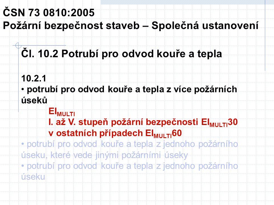 Čl. 10.2 Potrubí pro odvod kouře a tepla 10.2.1 potrubí pro odvod kouře a tepla z více požárních úseků EI MULTI I. až V. stupeň požární bezpečnosti EI