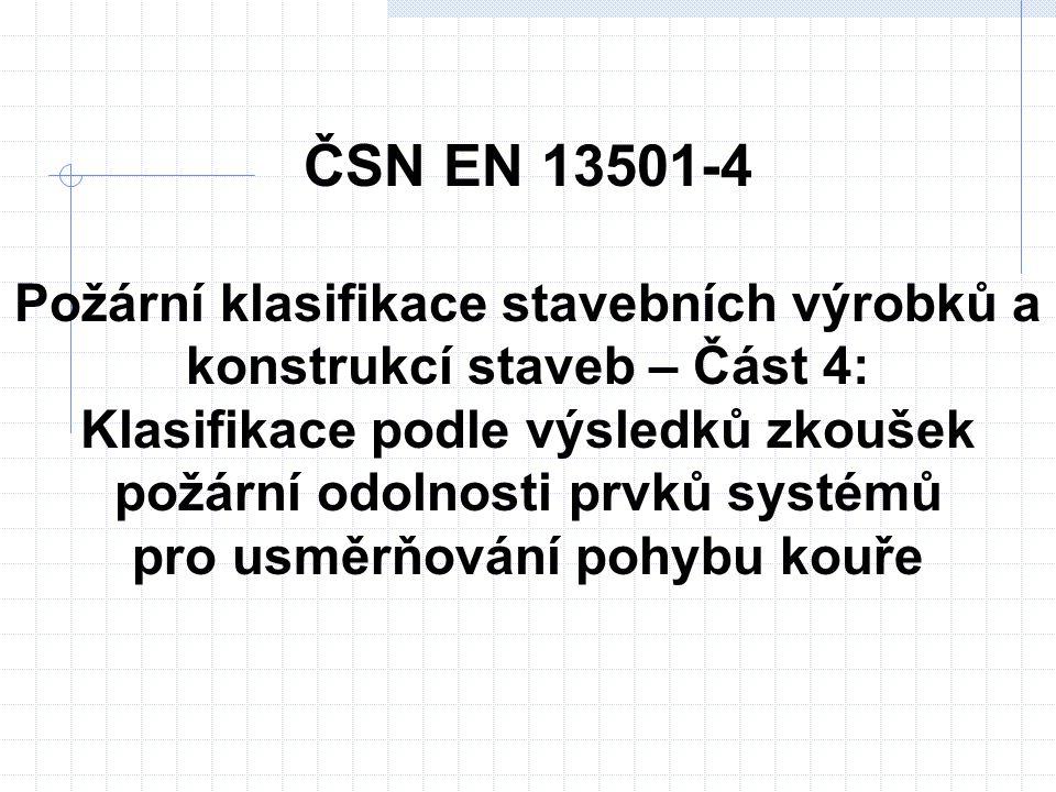 ČSN EN 13501-4 Požární klasifikace stavebních výrobků a konstrukcí staveb – Část 4: Klasifikace podle výsledků zkoušek požární odolnosti prvků systémů pro usměrňování pohybu kouře