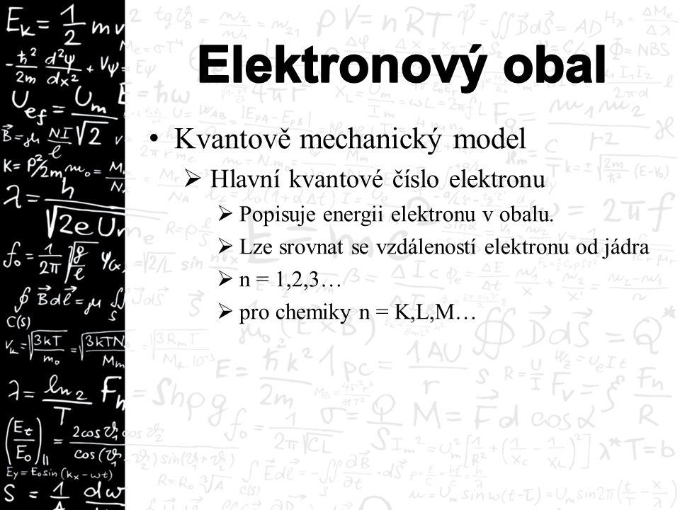 Kvantově mechanický model  Hlavní kvantové číslo elektronu  Popisuje energii elektronu v obalu.