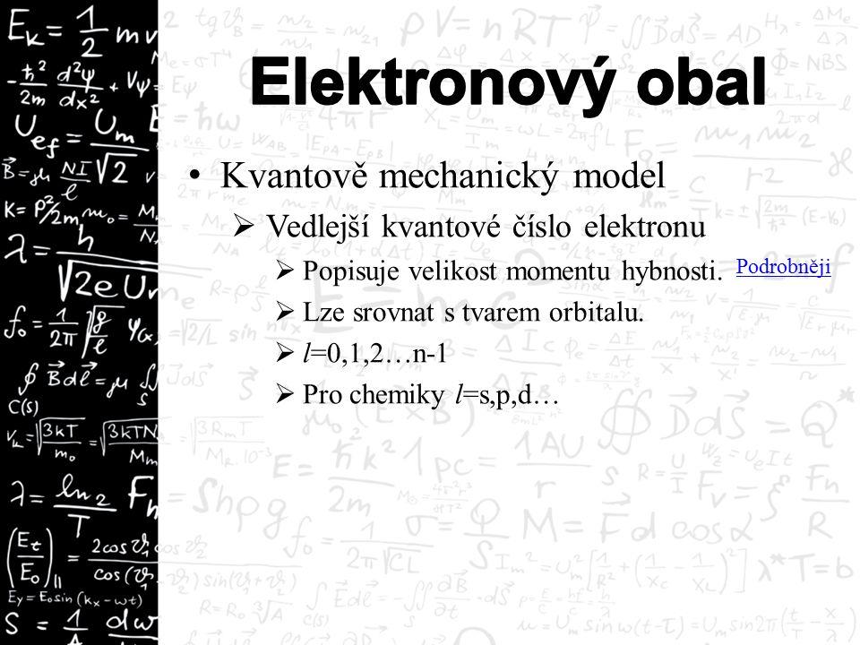 Kvantově mechanický model  Vedlejší kvantové číslo elektronu  Popisuje velikost momentu hybnosti.