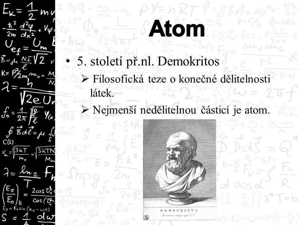 5. století př.nl. Demokritos  Filosofická teze o konečné dělitelnosti látek.