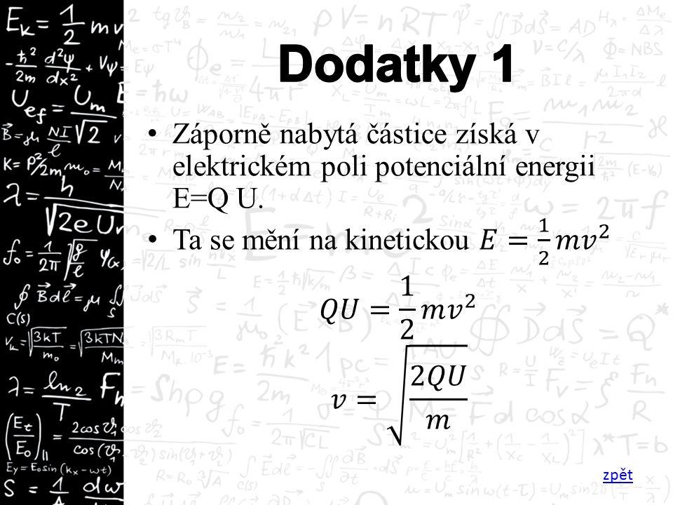 Záporně nabytá částice získá v elektrickém poli potenciální energii E=Q U. zpět