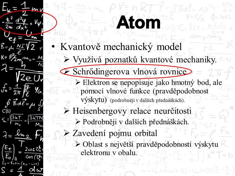 Kvantově mechanický model  Využívá poznatků kvantové mechaniky.