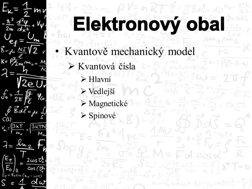 Kvantově mechanický model  Kvantová čísla  Hlavní  Vedlejší  Magnetické  Spinové