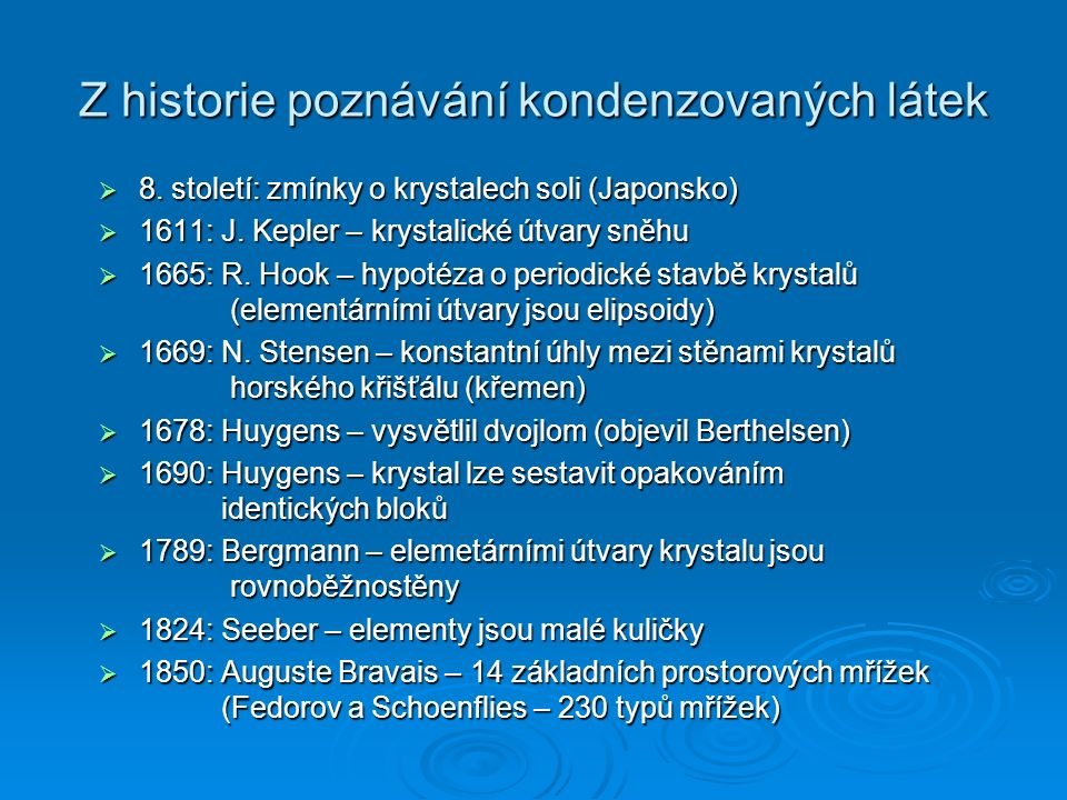 Z historie poznávání kondenzovaných látek  8. století: zmínky o krystalech soli (Japonsko)  1611: J. Kepler – krystalické útvary sněhu  1665: R. Ho