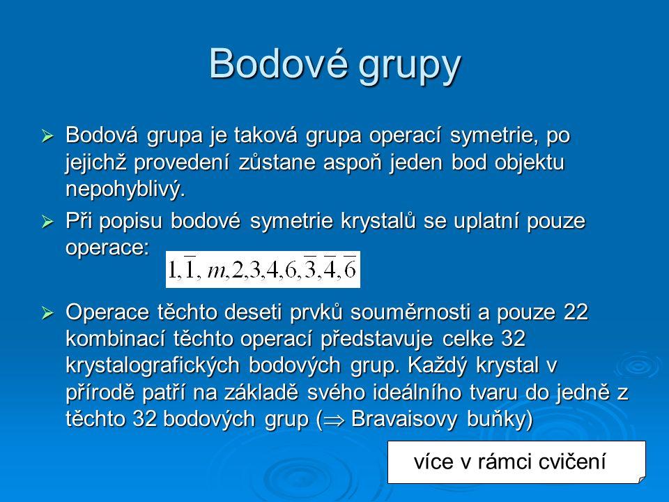 Bodové grupy  Bodová grupa je taková grupa operací symetrie, po jejichž provedení zůstane aspoň jeden bod objektu nepohyblivý.  Při popisu bodové sy