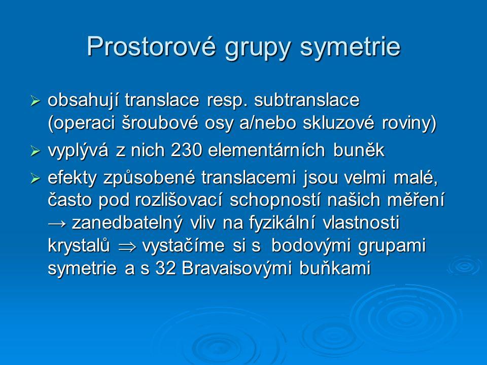 Prostorové grupy symetrie  obsahují translace resp. subtranslace (operaci šroubové osy a/nebo skluzové roviny)  vyplývá z nich 230 elementárních bun