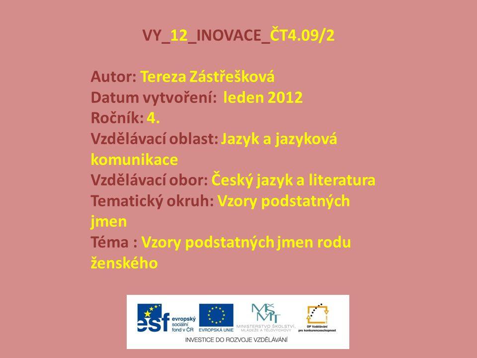 VY_12_INOVACE_ČT4.09/2 Autor: Tereza Zástřešková Datum vytvoření: leden 2012 Ročník: 4. Vzdělávací oblast: Jazyk a jazyková komunikace Vzdělávací obor