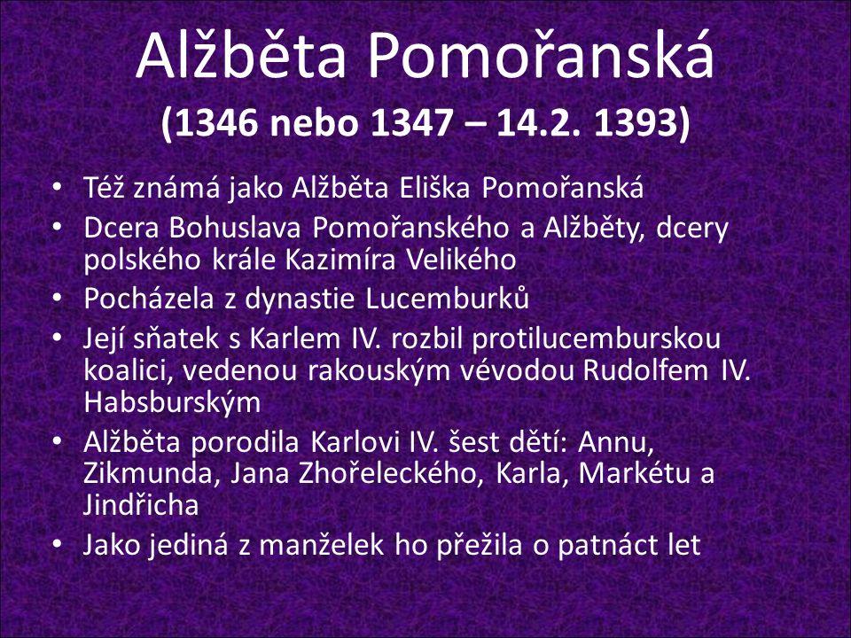 Alžběta Pomořanská (1346 nebo 1347 – 14.2. 1393) Též známá jako Alžběta Eliška Pomořanská Dcera Bohuslava Pomořanského a Alžběty, dcery polského krále