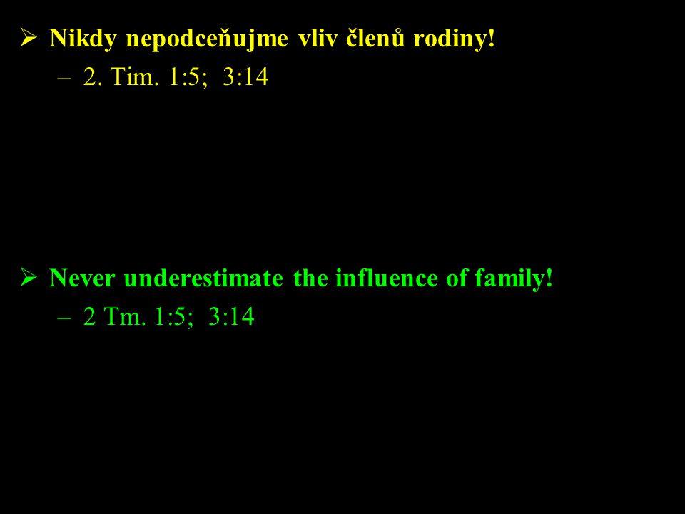  Nikdy nepodceňujme vliv členů rodiny. –2. Tim.