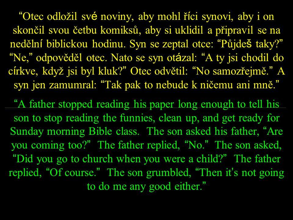 Otec odložil sv é noviny, aby mohl ř í ci synovi, aby i on skončil svou četbu komiksů, aby si uklidil a připravil se na neděln í biblickou hodinu.