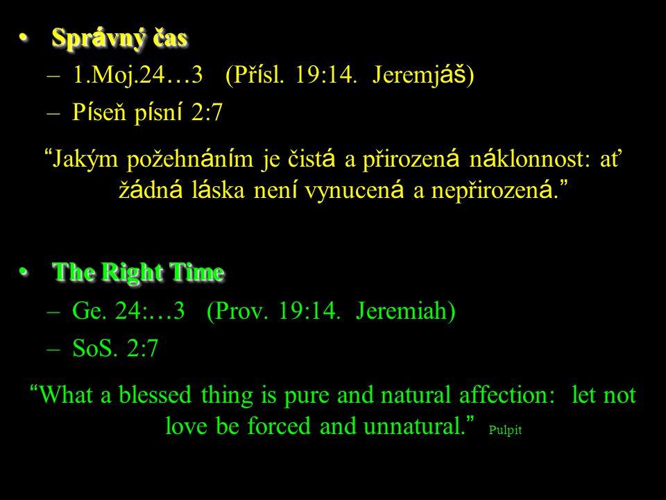 """–1.Moj.24 … 3 (Př í sl. 19:14. Jeremj áš ) –P í seň p í sn í 2:7 """" Jakým požehn á n í m je čist á a přirozen á n á klonnost: ať ž á dn á l á ska nen í"""