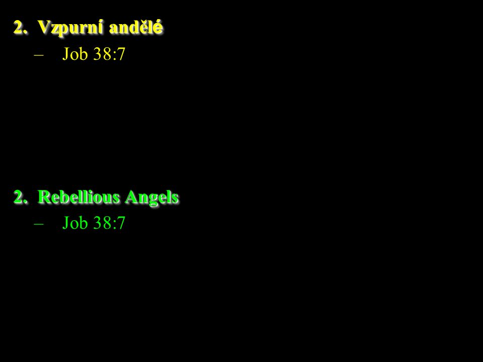 –Job 38:7 2.Vzpurn í anděl é 2.Rebellious Angels