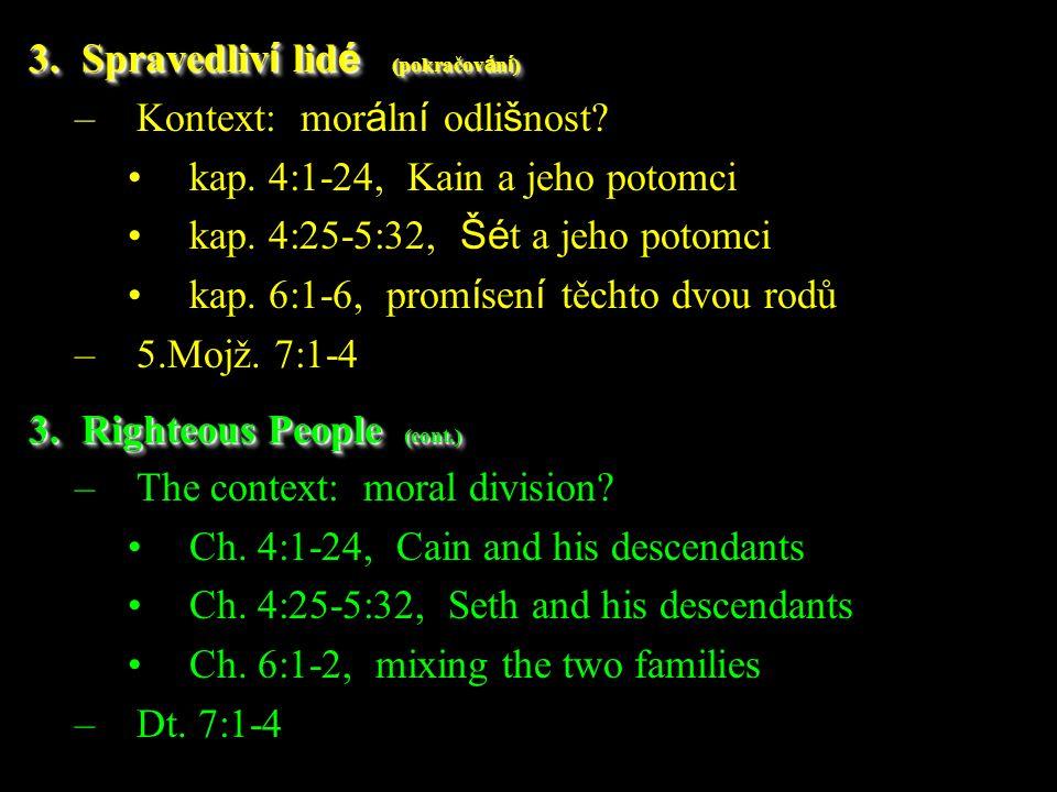 –Kontext: mor á ln í odli š nost? kap. 4:1-24, Kain a jeho potomci kap. 4:25-5:32, Šé t a jeho potomci kap. 6:1-6, prom í sen í těchto dvou rodů –5.Mo