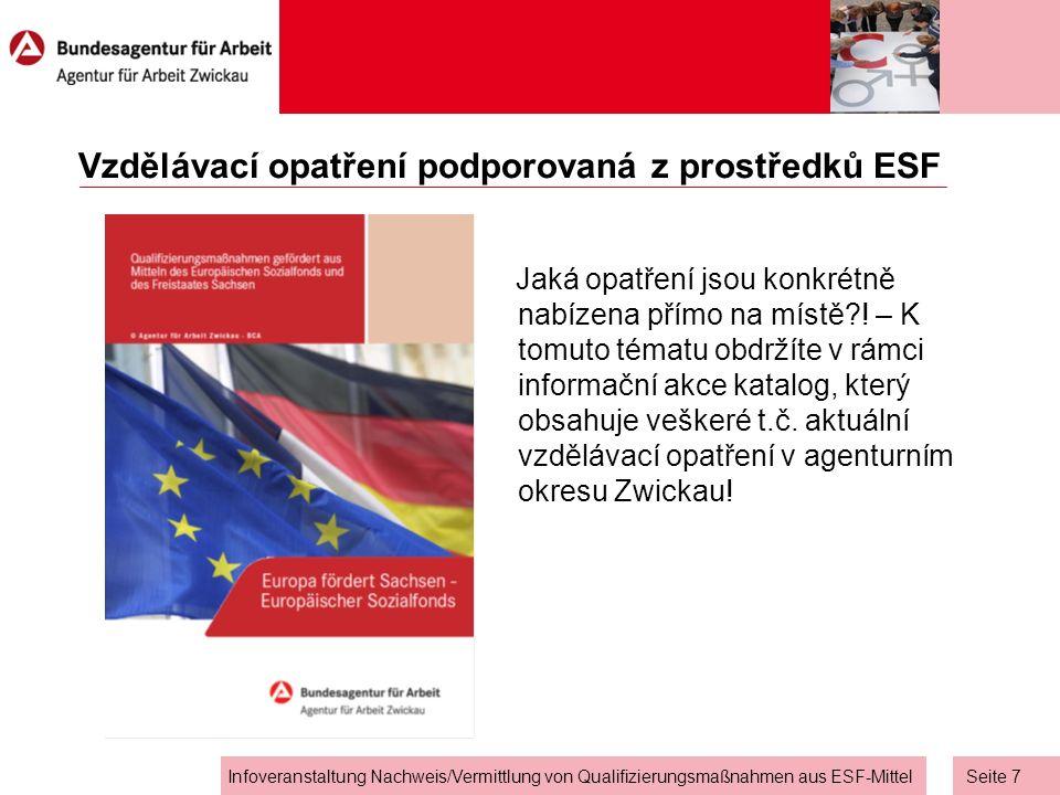 Seite 7 Infoveranstaltung Nachweis/Vermittlung von Qualifizierungsmaßnahmen aus ESF-Mittel Vzdělávací opatření podporovaná z prostředků ESF Jaká opatření jsou konkrétně nabízena přímo na místě?.