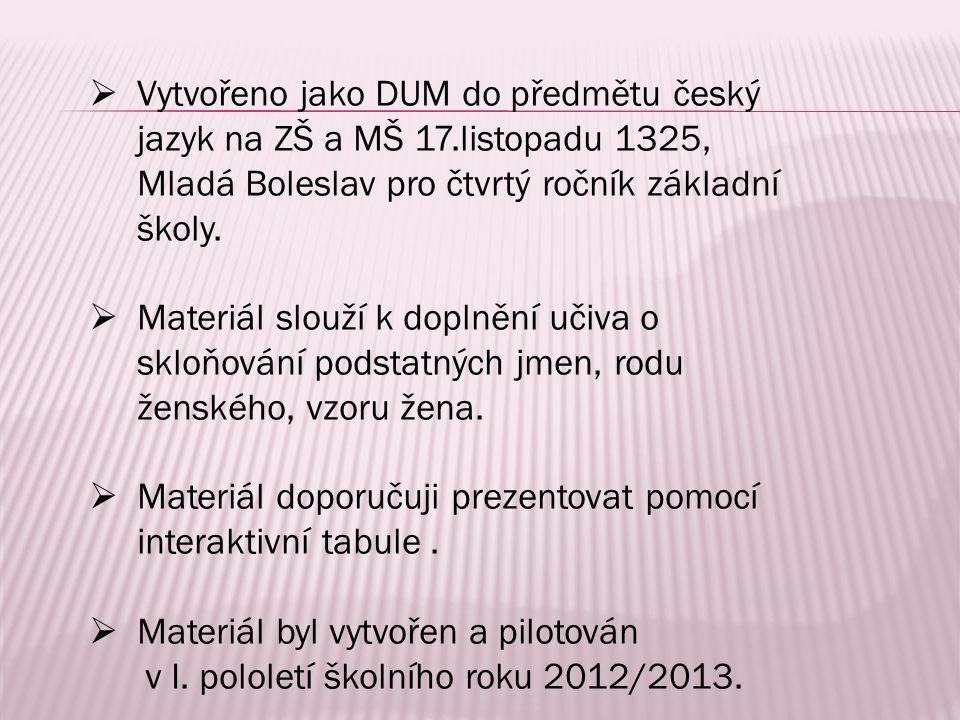  Vytvořeno jako DUM do předmětu český jazyk na ZŠ a MŠ 17.listopadu 1325, Mladá Boleslav pro čtvrtý ročník základní školy.  Materiál slouží k doplně